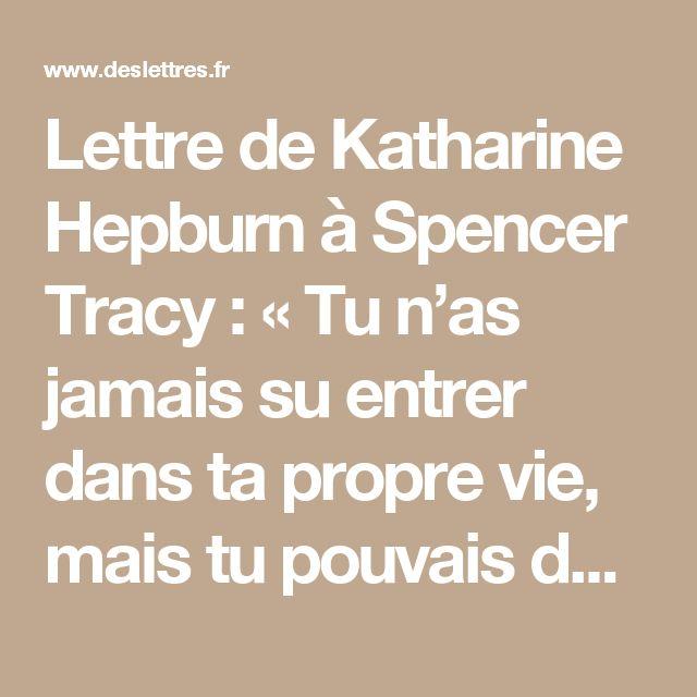 Lettre de Katharine Hepburn à Spencer Tracy : « Tu n'as jamais su entrer dans ta propre vie, mais tu pouvais devenir un autre. » - Des Lettres