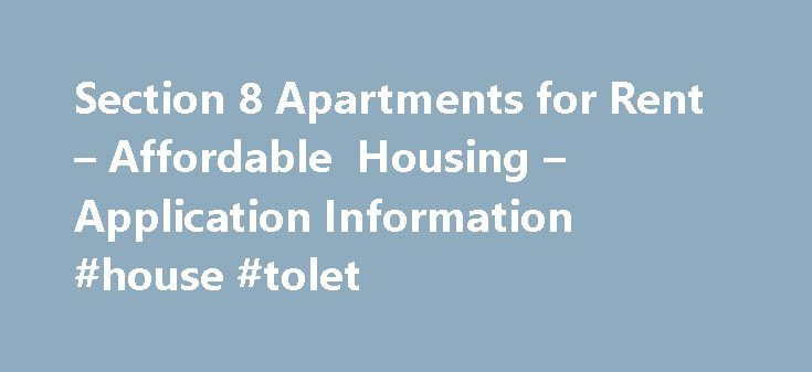 Section 8 Apartments for Rent – Affordable Housing – Application Information #house #tolet http://rental.remmont.com/section-8-apartments-for-rent-affordable-housing-application-information-house-tolet/  #find apartment for rent # Section 8 Housing – Affordable Housing Online WeTakeSection8.com provides you with lists of government subsidized housing within the areas specified. You can search for Section 8 approved Houses, apartments, townhomes and duplexes in the areas we cover. You can…