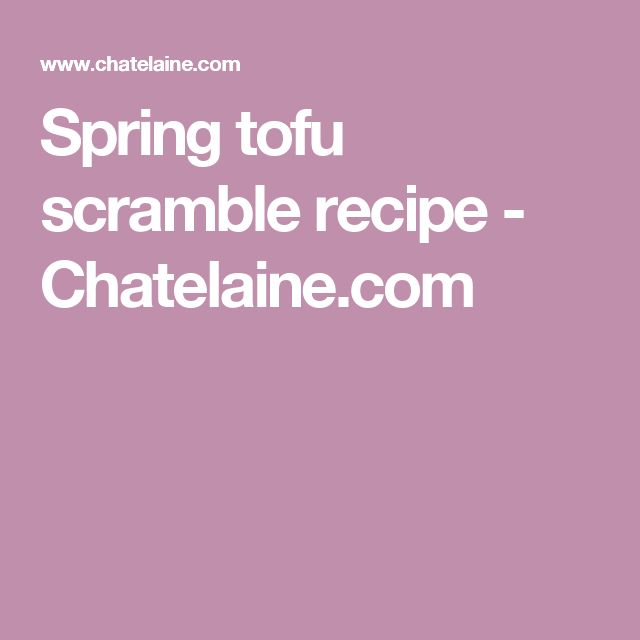 Spring tofu scramble recipe - Chatelaine.com