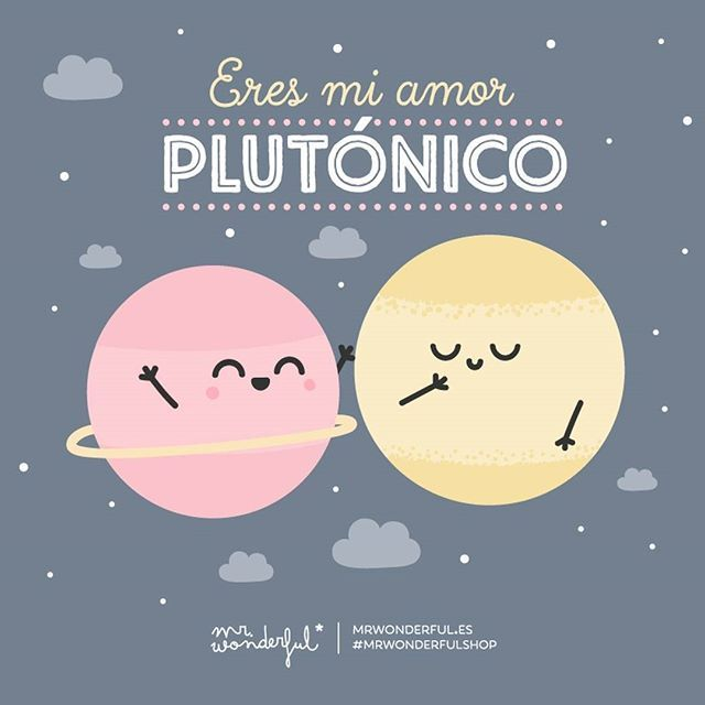 Y de la Tierra a Plutón te quiero yo. #mrwonderfulshop #felizsábado  You are my Plutonic lover. My love for you is as wide as Earth to Pluto.