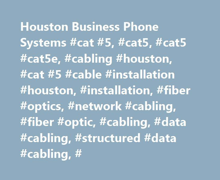Houston Business Phone Systems #cat #5, #cat5, #cat5 #cat5e, #cabling #houston, #cat #5 #cable #installation #houston, #installation, #fiber #optics, #network #cabling, #fiber #optic, #cabling, #data #cabling, #structured #data #cabling, # http://washington.nef2.com/houston-business-phone-systems-cat-5-cat5-cat5-cat5e-cabling-houston-cat-5-cable-installation-houston-installation-fiber-optics-network-cabling-fiber-optic-cabling-data/  # For small office or branch office communications…