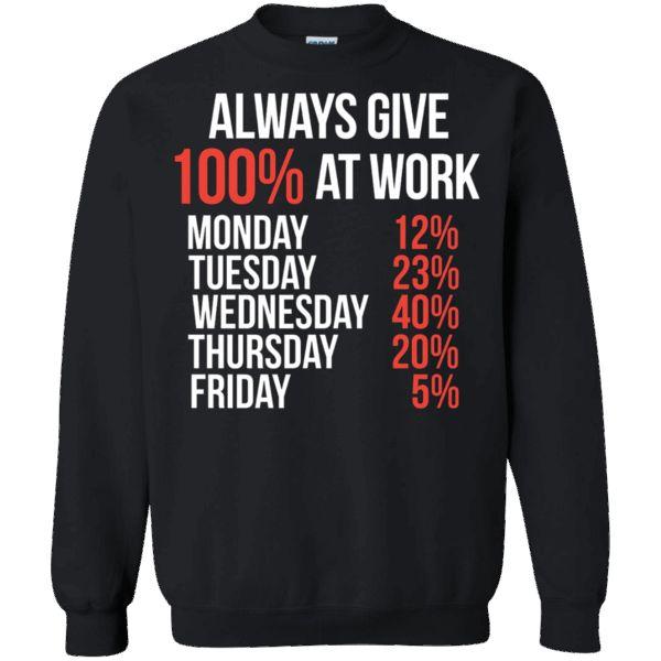Hi everybody!   Always Give 100% At Work Hump Day TGIF Friday Funny T-Shirt - Sweatshirt https://vistatee.com/product/always-give-100-at-work-hump-day-tgif-friday-funny-t-shirt-sweatshirt/  #AlwaysGive100%AtWorkHumpDayTGIFFridayFunnyTShirtSweatshirt  #AlwaysAt #GiveAtSweatshirt #100%Day #AtWorkTGIF #WorkHumpFridaySweatshirt #HumpDay #DaySweatshirt #TGIF #Friday #Funny #T #Shirt # #Sweatshirt