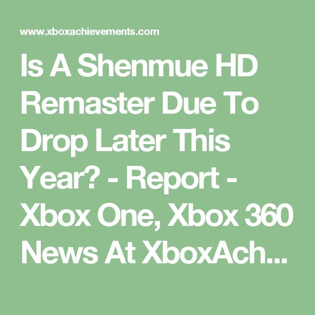 Is A Shenmue HD Remaster Due To Drop Later This Year? - Report - Xbox One, Xbox 360 News At XboxAchievements.com