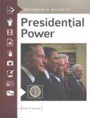 Presidential power : documents decoded / [edited by] Brian M. Harward