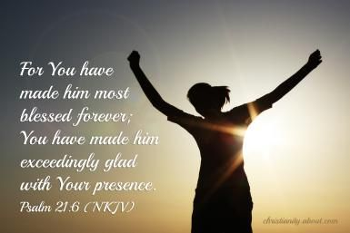 Verse of the Day: Exceeding Glad With Your Presence - Ps. 21:6 http://christianity.about.com/od/verseoftheday/qt/verseday257.htm?utm_content=buffer84afc&utm_medium=social&utm_source=facebook.com&utm_campaign=buffer
