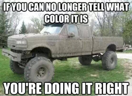 Mudding...you're doing it right!