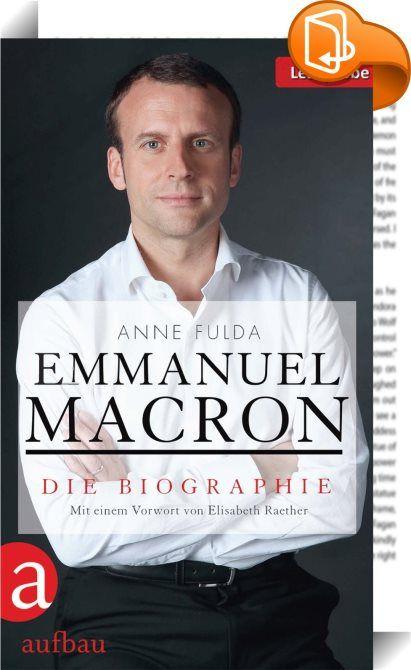 Emmanuel Macron : Die Biographie über den neuen Mann an der Spitze der Grande Nation: Emmanuel Macron