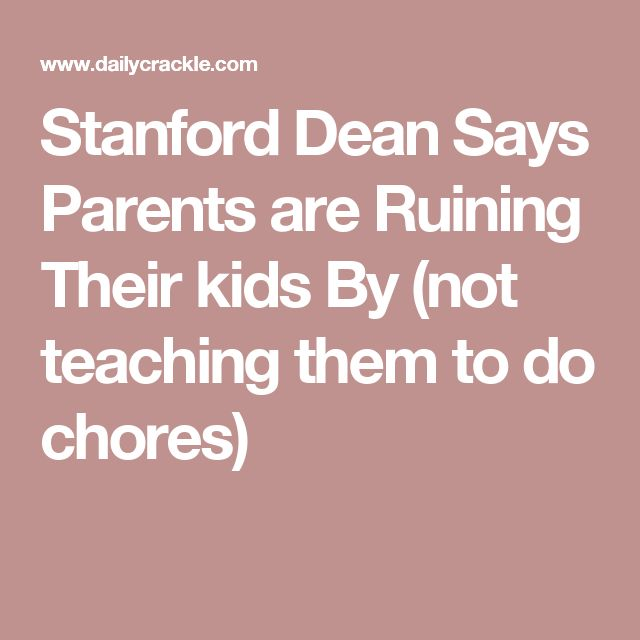 Stanford Dean Says Parents are Ruining Their kids By (not teaching them to do chores)