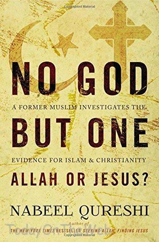 No God but One: Allah or Jesus?: A Former Muslim Investigates by Nabeel Qureshi
