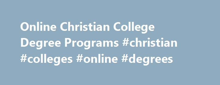 Online Christian College Degree Programs #christian #colleges #online #degrees http://tablet.nef2.com/online-christian-college-degree-programs-christian-colleges-online-degrees/  # Online Degree Programs Offered Why choose an online program through Liberty University? Liberty University s online program offers Christ-centered degrees to students from all backgrounds and traditions, and from every part of the globe. You can choose from more than 250 certificate. associate. bachelor s. master…