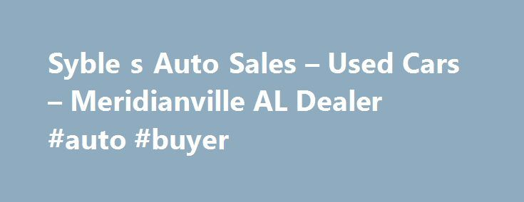 Syble s Auto Sales – Used Cars – Meridianville AL Dealer #auto #buyer http://china.remmont.com/syble-s-auto-sales-used-cars-meridianville-al-dealer-auto-buyer/  #used auto sales # Syble's Auto Sales – Meridianville AL, 35759 We are happy to serve the entire TN valley. SAS carries a wide variety of affordable cars, trucks, vans and suvs for the entire family. All vehicles are available for just under $10,000 and with low monthly payments from $99/mo to $249/mo. SAS is a family owned and…