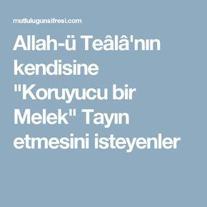"""Allah-ü Teâlâ'nın kendisine """"Koruyucu bir Melek"""" Tayın etmesini isteyenler"""