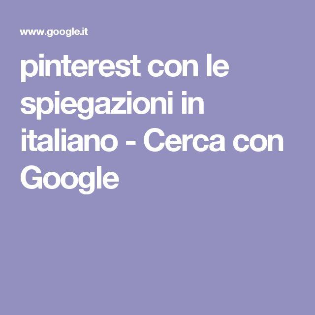 pinterest con le spiegazioni in italiano - Cerca con Google