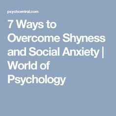 7 Ways to Overcome Shyness and Social Anxiety | World of Psychology
