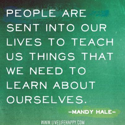 People are sent into our lives to teach us things we need to learn about ourselves.  #soul mates