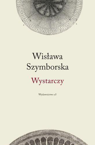 """Wisława Szymborska, """"Wystarczy"""", Wydawnictwo A5, Kraków 2012."""