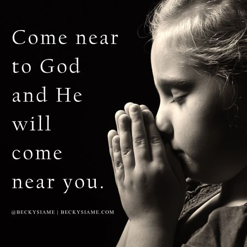 BECKYSIAME.COM | Come near to God and he will come near you.