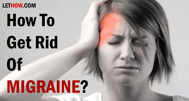 How to Get Rid of Migraine? How to get rid of migraine? Home remedies for migraine treatment. Prevent migraine naturally and fast. Migraine relief. Migraine cure, Migraine triggers.