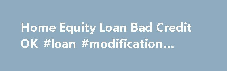Home Equity Loan Bad Credit OK #loan #modification #calculator http://loan.remmont.com/home-equity-loan-bad-credit-ok-loan-modification-calculator/  #equity loan # Home Equity Loan Bad Credit OK Still after all these years, many of our lenders offer bad credit home equity loans and sub-prime loan programs for borrowers with low credit scores. The fact is that home equity loan credit accounts are resurging because property values are finally rising again nationally. Homeowners who…The post…