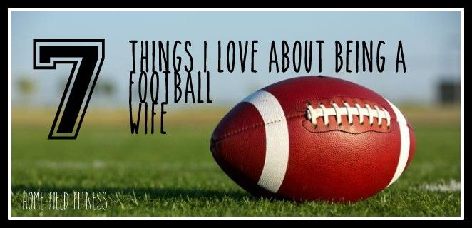 7 Things I Love About Being a Football Wife. #coachswife #footballfamily via www.homefieldfitness.org