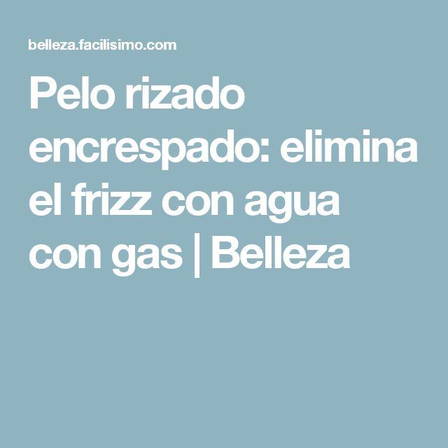 Pelo rizado encrespado: elimina el frizz con agua con gas | Belleza