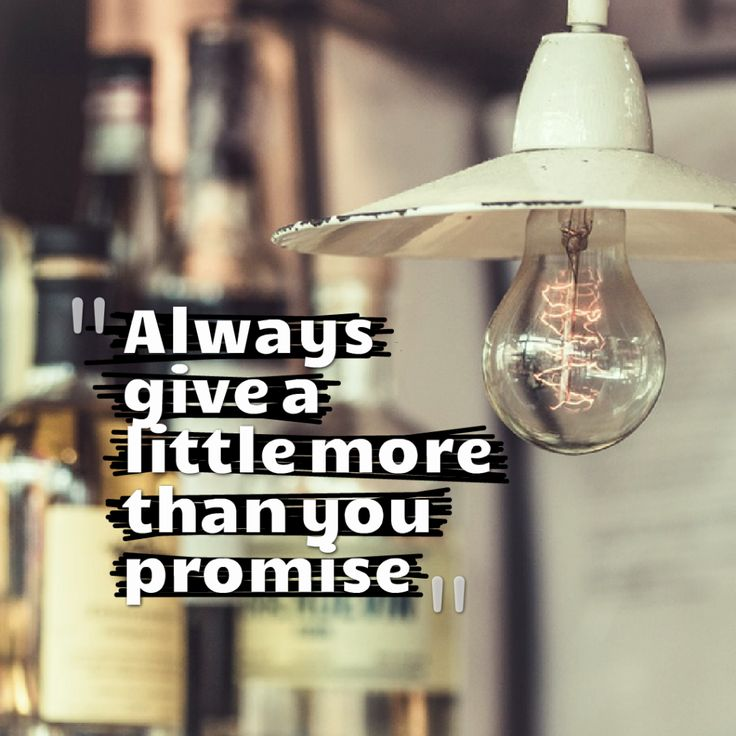 Today Quote: Always give a little more than you promise