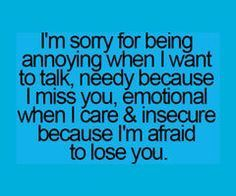 Yeah that's true. I'm sorry for everything. I knew I lost you a long time ago sorry for everything I've done I'm not going on the first now I don't want you to be upset that I came and I won't be anywhere you are