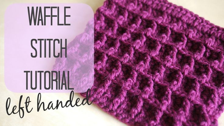 Beginner Left Handed Crochet Patterns : LEFT HANDED CROCHET: The Waffle Stitch Waffles, The o ...