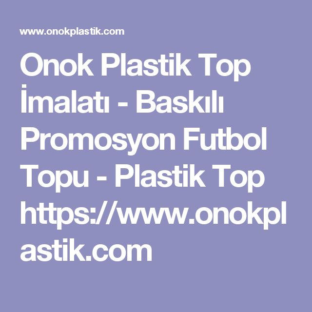 Onok Plastik Top İmalatı - Baskılı Promosyon Futbol Topu - Plastik Top  https://www.onokplastik.com