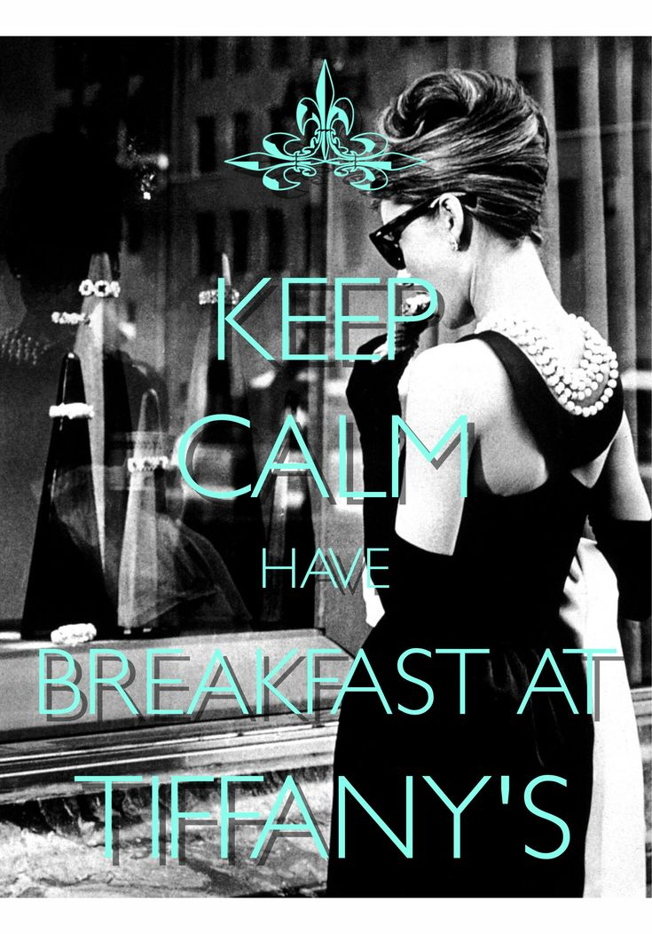 keep calm have Breakfast at Tiffany's / created with Keep Calm and Carry On for iOS #keepcalm #breakfastattiffanys