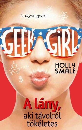 Holly Smale- Geek Girl 3- A lány, aki távolról tökéletes