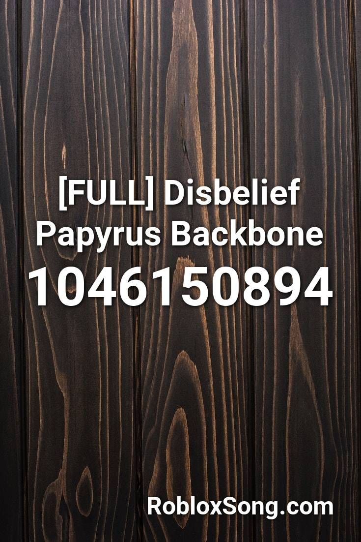 Full Disbelief Papyrus Backbone Roblox Id Roblox Music Codes In