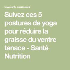 Suivez ces 5 postures de yoga pour réduire la graisse du ventre tenace