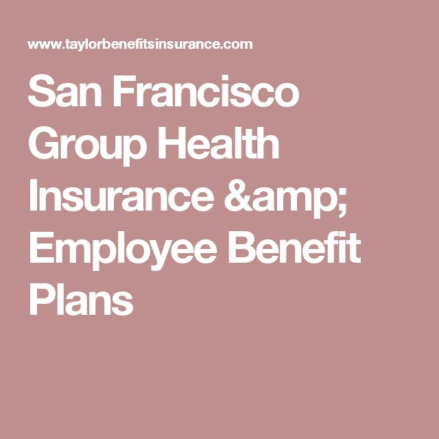 San Francisco Group Health Insurance & Employee Benefit Plans