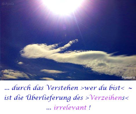 ... durch das Verstehen >wer du bist< ~ ist die Überlieferung des >#Verzeihens< ... #irrelevant !