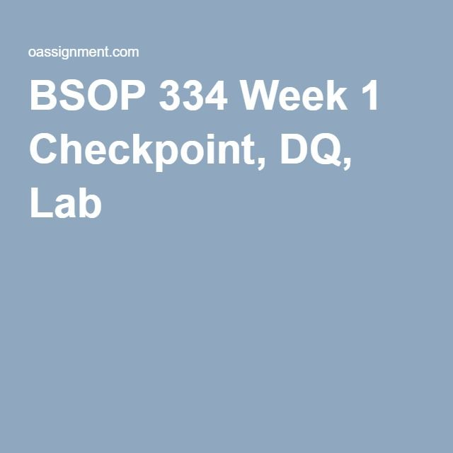 BSOP 334 Week 1 Checkpoint, DQ, Lab