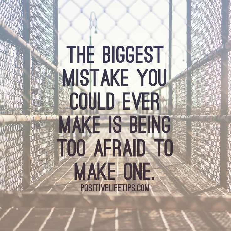positivelifetips:  Mistakes are inevitable. They are going to happen. You can't let them control your life. Stop being so afraid of making a mistake. Know that every mistake you make is getting you one step closer to victory. To your success!  GO FOR YOUR DREAMS!  Be Bold and Live Free!