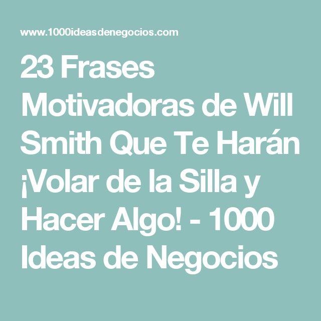 23 Frases Motivadoras de Will Smith Que Te Harán ¡Volar de la Silla y Hacer Algo! - 1000 Ideas de Negocios