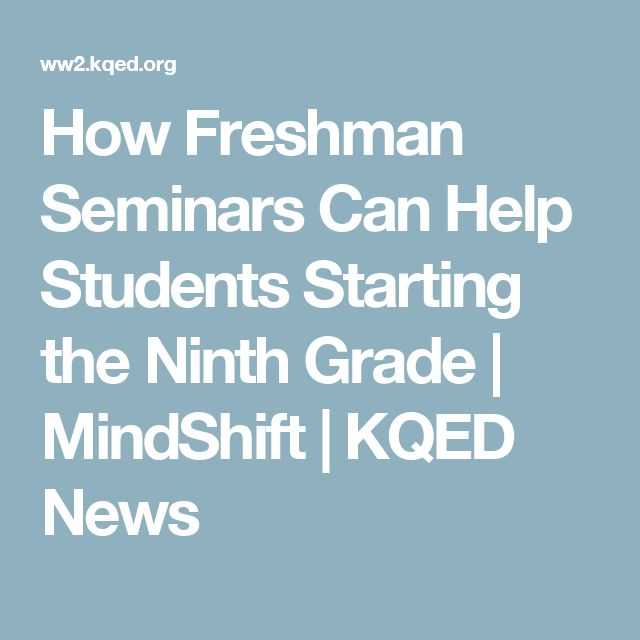 How Freshman Seminars Can Help Students Starting the Ninth Grade | MindShift | KQED News