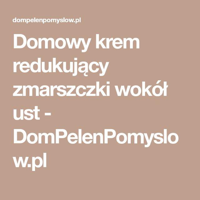 Domowy krem redukujący zmarszczki wokół ust - DomPelenPomyslow.pl