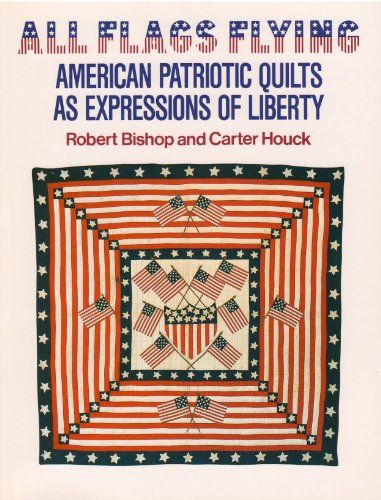 All Flags Flying: American Patriotic Quilts as Expressions of Liberty by Robert…