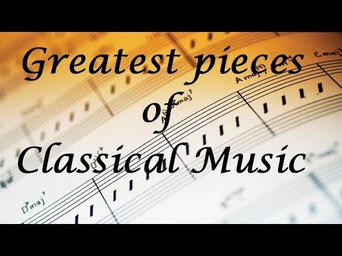 ♥ The Best of Classical Music - Greatest pieces of classical music for relaxation studying sleep - YouTube