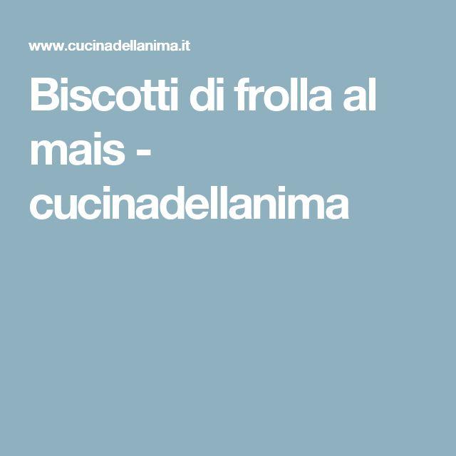 Biscotti di frolla al mais - cucinadellanima