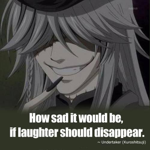 Very true Undertaker-san...very true. Anime quotes