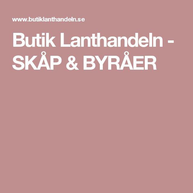 Butik Lanthandeln - SKÅP & BYRÅER