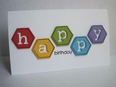 "birthday card ... clean & simple ... brightly colored hexagon die cuts with die cut negative space spelling HAPPY ... ""birthday"" stamped below ... great design!!"