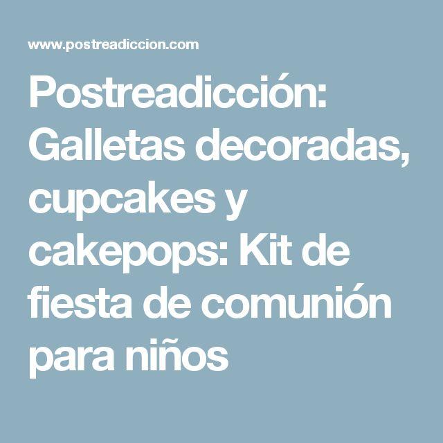 Postreadicción: Galletas decoradas, cupcakes y cakepops: Kit de fiesta de comunión para niños