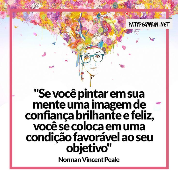 Frase - Quadro Mental & Poder da visão [Frase Inspiradora de  Norman Vincent Peale]    ♥ Veja um vídeo sobre sua força mental em http://patypegorin.net/forca-mental/