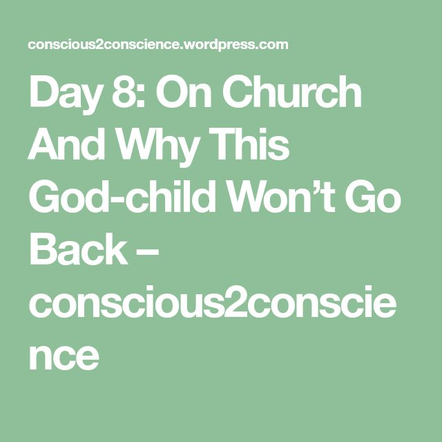 Day 8: On Church And Why This God-child Won't Go Back – conscious2conscience