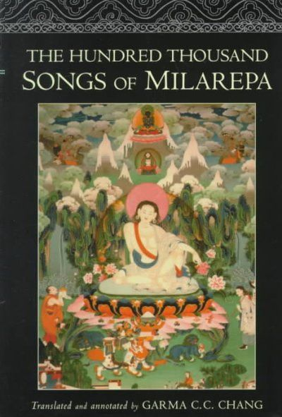 Hundred Thousand Songs of Milarepa : The Life-Story and Teaching of the Greatest Poet-Saint Ever to Appear in the History of Buddhism